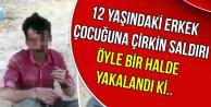 12 Yaşındaki Erkek Çocuğuna Çirkin Saldırı