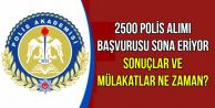 2500 Polis Alımı Başvurusu Sona Eriyor (Sonuçlar ve Mülakatlar Ne Zaman?)