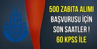 60 KPSS ile 500 Zabıta Alımı Başvurusu Sona Eriyor