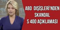 ABD'den Skandal S 400 Açıklaması