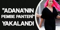 Adana'nın 'Pembe Panteri' Kıskıvrak Yakalandı