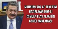 Af Tasarısını Hazırlayan MHP'liden Flaş Alaattin Çakıcı Açıklaması