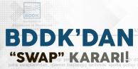 BDDK Swap İşlemlerine Sınır Getirdi