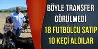 Böyle Transfer Görülmedi: Futbolcu Satıp Keçi Aldılar