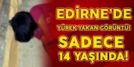Edirne'de Yürek Yakan Görüntü! Sadece 14 Yaşında