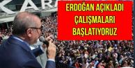 Erdoğan Açıkladı: Hazırlıklar Bugün Başladı