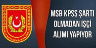MSB KPSS Şartı Olmadan İşçi Alıyor