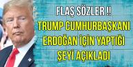 Trump Erdoğan İçin Yaptığı Şeyi Açıkladı