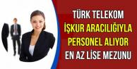 Türk Telekom İŞKUR Aracılığıyla Personel Alıyor