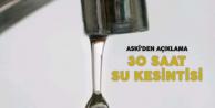 ASKİ'den Açıklama : 30 Saat Su Kesintisi Yapılacak