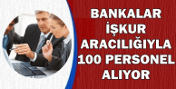 Bankalar İŞKUR Üzerinden 100 Personel Alımı Yapıyor