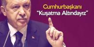 Cumhurbaşkanı Erdoğan: Çok Ciddi Kuşatma Altındayız