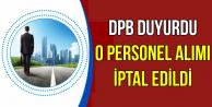 DPB Duyurdu: O Personel Alımı İptal Edildi