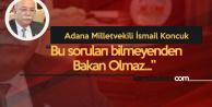 İsmail Koncuk: Bu Soruları Bilmeyenden Çalışma Bakanı Olmaz