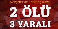 Nevşehir'de Korkunç Kaza! 2 Ölü, 3 Yaralı