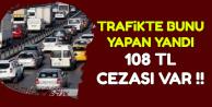 Açıklama Az Önce Geldi: Bunu Yapana 108 TL Ceza Var !