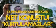 Cumhurbaşkanı Erdoğan Net Konuştu : Çıktı Demekle Kurtulamazlar!