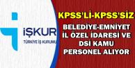 DSİ, EGM, Belediye ve İl Özel İdarelerine KPSS'li KPSS'siz Memur Alımı
