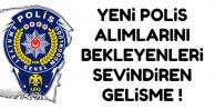EGM'ye Yeni Polis Alımında Sevindiren Gelişme !