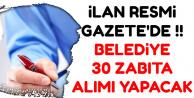 İlan Resmi Gazete'de: Belediyeye 30 Zabıta Memuru Alımı Yapılacak