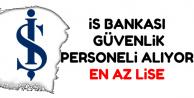 İş Bankası En Az Lise Mezunu Güvenlik Personeli Alımı Yapıyor