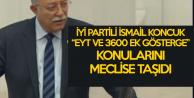 İYİ Partili İsmail Koncuk , EYT ve 3600 Gösterge Çağrısını Yineledi