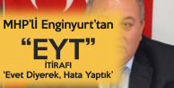 MHP'den 'EYT' Önerisi Konusunda Flaş Açıklama : Evet Demekle Yanlış Yaptık