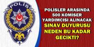 Polisler Arasından 500 Komiser Yardımcısı Alınacak-Sınav İlanı Neden Gelmiyor?