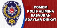 POMEM Polis Alımına Başvuranlar Dikkat !