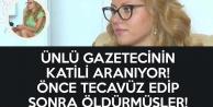 Ünlü Gazeteciye Önce Tecavüz Edip, Sonra Öldürmüşler
