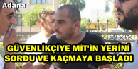 Yer: Adana-MİT'in Yerini Sordu ve Kaçmaya Başladı