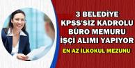 3 Belediye KPSS'siz İşçi ve Büro Memuru Alımı Yapıyor-En Az İlkokul