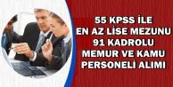 55 KPSS ile En Az Lise Mezunu Kadrolu 91 Memur-Kamu Personeli Alımı