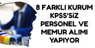 8 Kurum KPSS'siz En Az İlkokul Mezunu Personel ve Memur Alımı Yapıyor