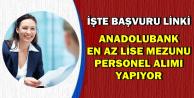 Anadolubank En Az Lise Mezunu Personel Alımı Yapıyor