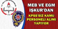EGM ve MEB KPSS'siz Kamu Personeli Alım İlanları Yayımladı