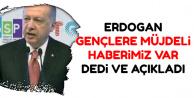 Erdoğan'dan Gençlere Müjdeli Haber