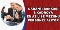 Garanti Bankası 6 Kadroya En Az Lise Mezunu Personel Alımı Yapıyor