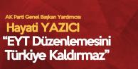 Hayati Yazıcı'dan 'EYT' Açıklaması: Türkiye Bunu Kaldıramaz