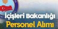 İçişleri Bakanlığı Yeni Personel Alım Duyurusu Yayımlandı