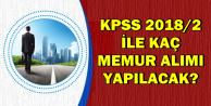 KPSS 2018/2 Mülakatsız En Az Lise Mezunu Memur Alımı-İşte Tarih ve Atama Sayısı
