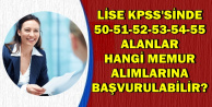Lise KPSS'den 50-51-52-53-54-55 Alanlar Hangi Memur Alımlarına Başvurabilir?