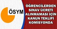 ÖSYM'nin Öğrencilerden Sınav Ücreti Almaması Kanun Teklifi Komisyon'da