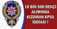 10500 Bekçi Alımında Kızdıran KPSS İddiası