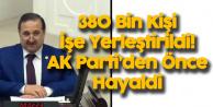 AK Partili Özdemir : 380 Bin Engelli İşe Yerleştirildi, AK Parti'den Önce Hayaldi