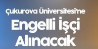 Çukurova Üniversitesi'ne En Az Lise Mezunu Engelli İşçi Alınacak