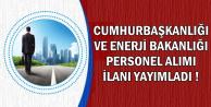 Cumhurbaşkanlığı ve Enerji Bakanlığı Personel Alım İlanı Yayımladı
