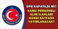 DPB Kapatıldı mı? 2019 Kamu Personeli Alım İlanları Hangi Sayfada Yayımlanacak?