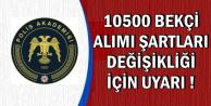 Polis Akademisi 10500 Bekçi Alımı Şartlarında Değişiklik İsteyenler Dikkat!