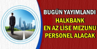 Halkbank Personel Alımı İlanı Bugün Yayımlandı